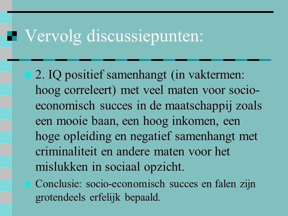 Vervolg discussiepunten:  2. IQ positief samenhangt (in vaktermen: hoog correleert) met veel maten voor socio- economisch succes in de maatschappij z