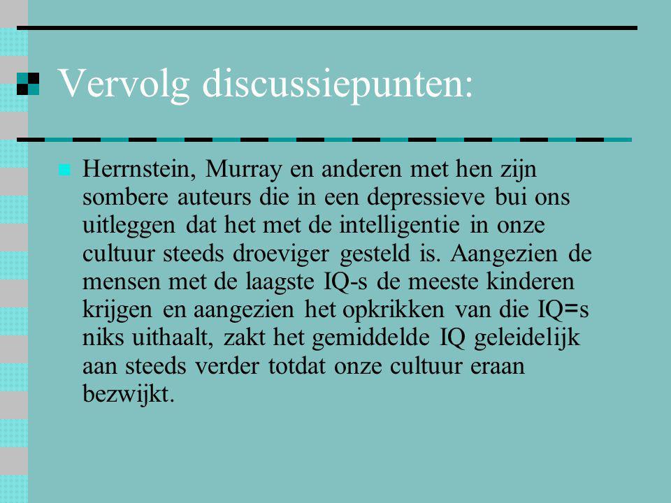 Vervolg discussiepunten:  Herrnstein, Murray en anderen met hen zijn sombere auteurs die in een depressieve bui ons uitleggen dat het met de intellig
