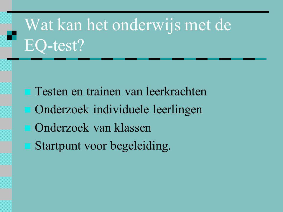 Wat kan het onderwijs met de EQ-test?  Testen en trainen van leerkrachten  Onderzoek individuele leerlingen  Onderzoek van klassen  Startpunt voor