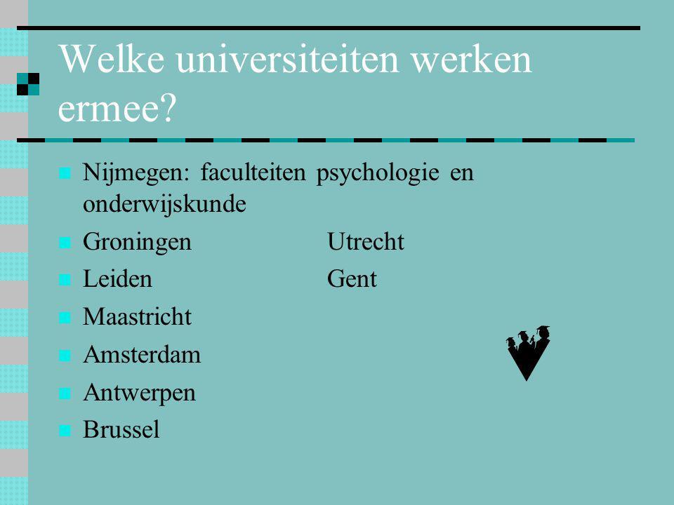 Welke universiteiten werken ermee?  Nijmegen: faculteiten psychologie en onderwijskunde  GroningenUtrecht  LeidenGent  Maastricht  Amsterdam  An