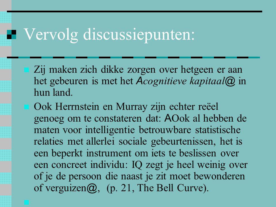 Vervolg discussiepunten:  Zij maken zich dikke zorgen over hetgeen er aan het gebeuren is met het Acognitieve kapitaal@ in hun land.  Ook Herrnstein