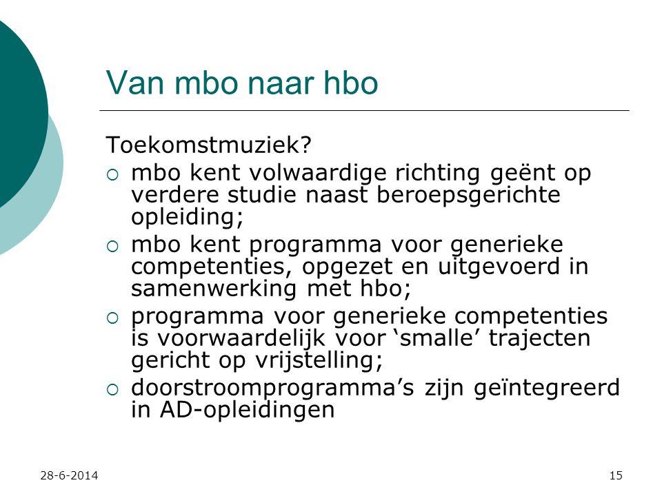 28-6-201415 Van mbo naar hbo Toekomstmuziek?  mbo kent volwaardige richting geënt op verdere studie naast beroepsgerichte opleiding;  mbo kent progr