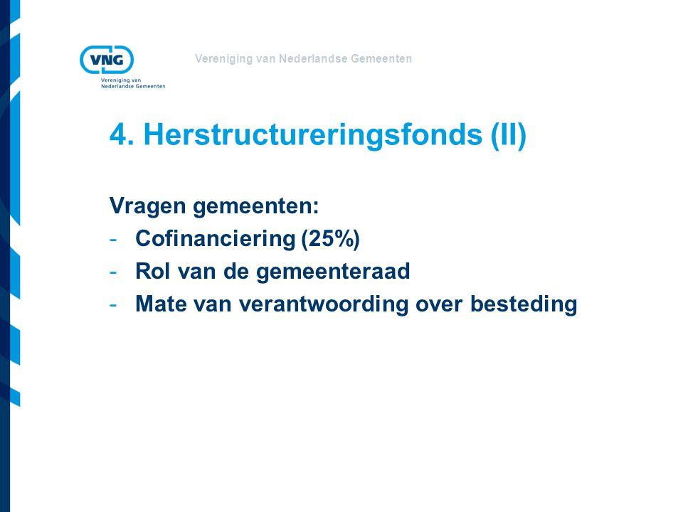 Vereniging van Nederlandse Gemeenten 4. Herstructureringsfonds (II) Vragen gemeenten: -Cofinanciering (25%) -Rol van de gemeenteraad -Mate van verantw