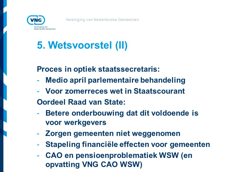 Vereniging van Nederlandse Gemeenten 5. Wetsvoorstel (II) Proces in optiek staatssecretaris: -Medio april parlementaire behandeling -Voor zomerreces w