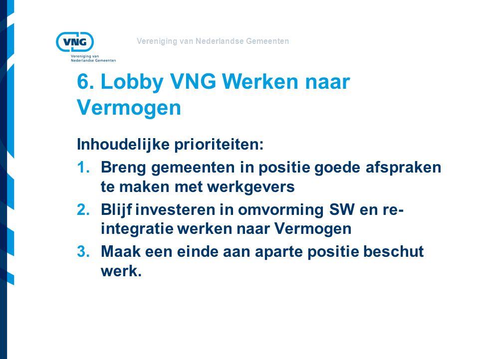 Vereniging van Nederlandse Gemeenten 6. Lobby VNG Werken naar Vermogen Inhoudelijke prioriteiten: 1.Breng gemeenten in positie goede afspraken te make