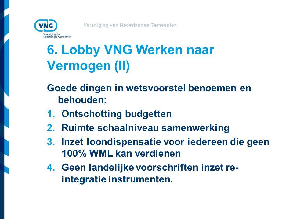 Vereniging van Nederlandse Gemeenten 6. Lobby VNG Werken naar Vermogen (II) Goede dingen in wetsvoorstel benoemen en behouden: 1.Ontschotting budgette