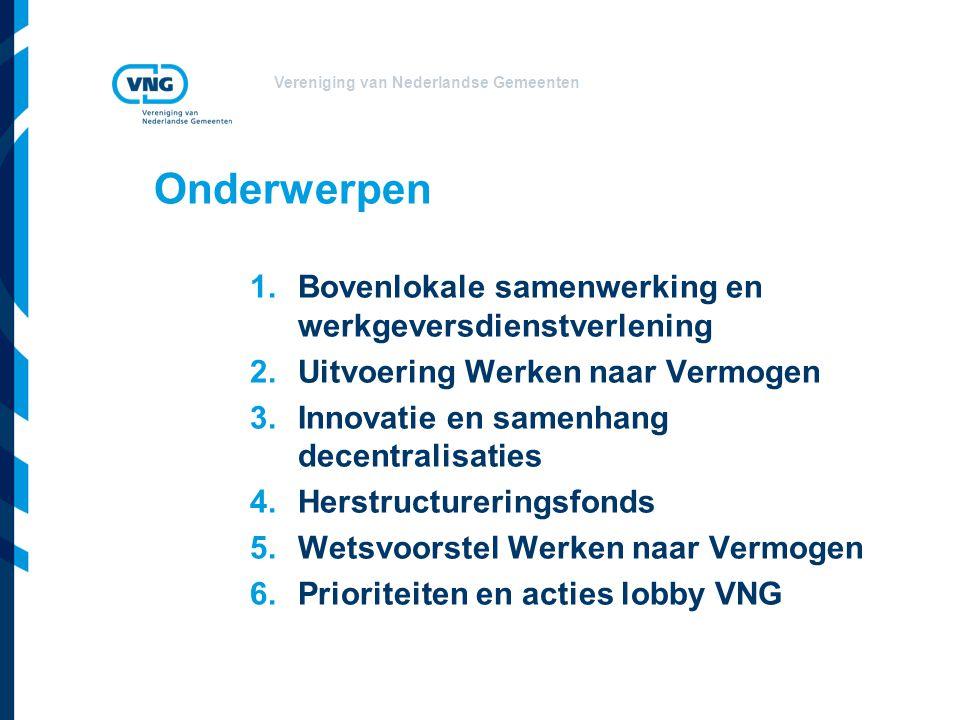 Vereniging van Nederlandse Gemeenten Onderwerpen 1.Bovenlokale samenwerking en werkgeversdienstverlening 2.Uitvoering Werken naar Vermogen 3.Innovatie
