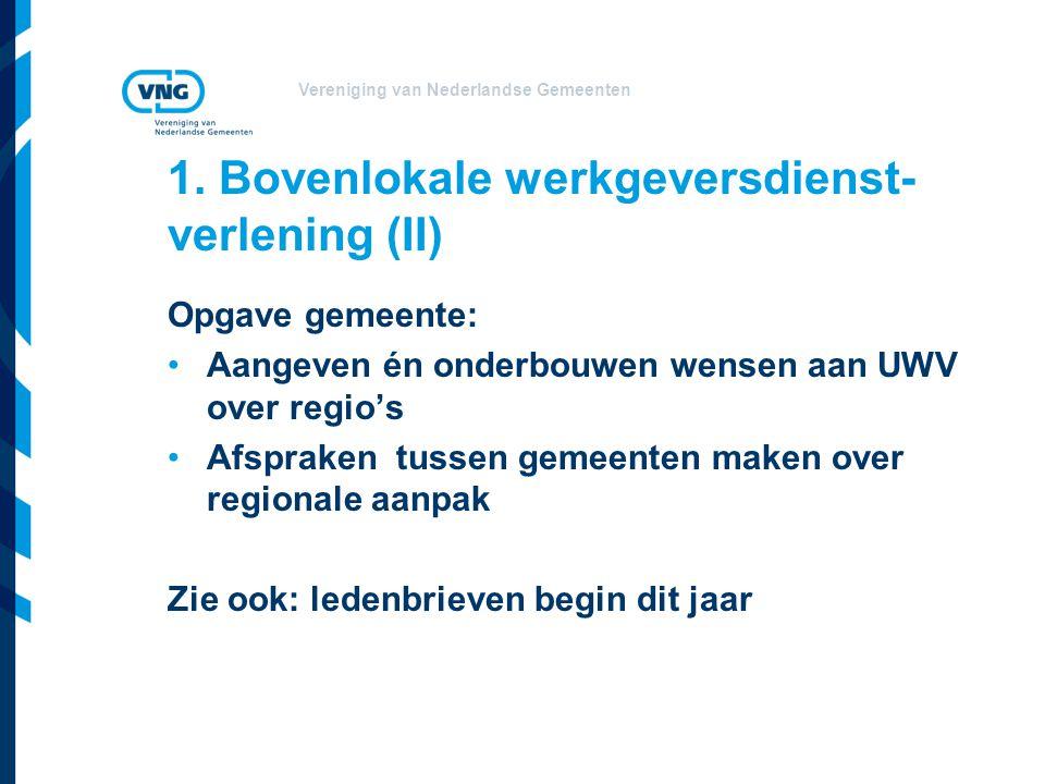 Vereniging van Nederlandse Gemeenten 1. Bovenlokale werkgeversdienst- verlening (II) Opgave gemeente: •Aangeven én onderbouwen wensen aan UWV over reg