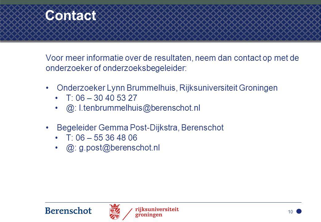 Contact Voor meer informatie over de resultaten, neem dan contact op met de onderzoeker of onderzoeksbegeleider: •Onderzoeker Lynn Brummelhuis, Rijksu