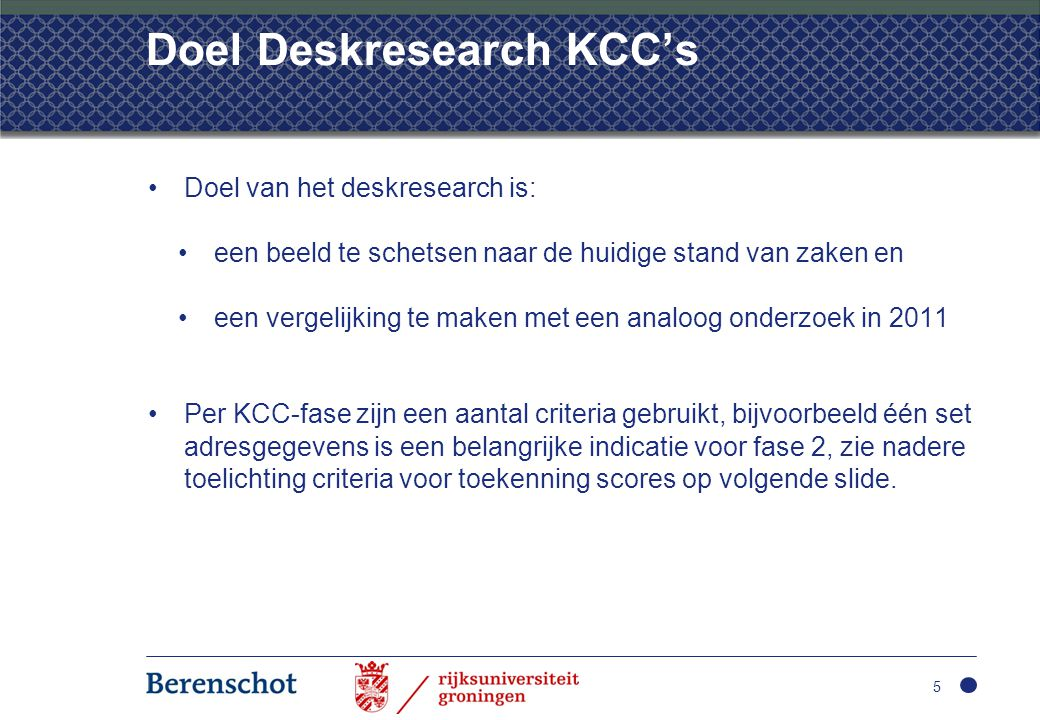 Doel Deskresearch KCC's •Doel van het deskresearch is: •een beeld te schetsen naar de huidige stand van zaken en •een vergelijking te maken met een an