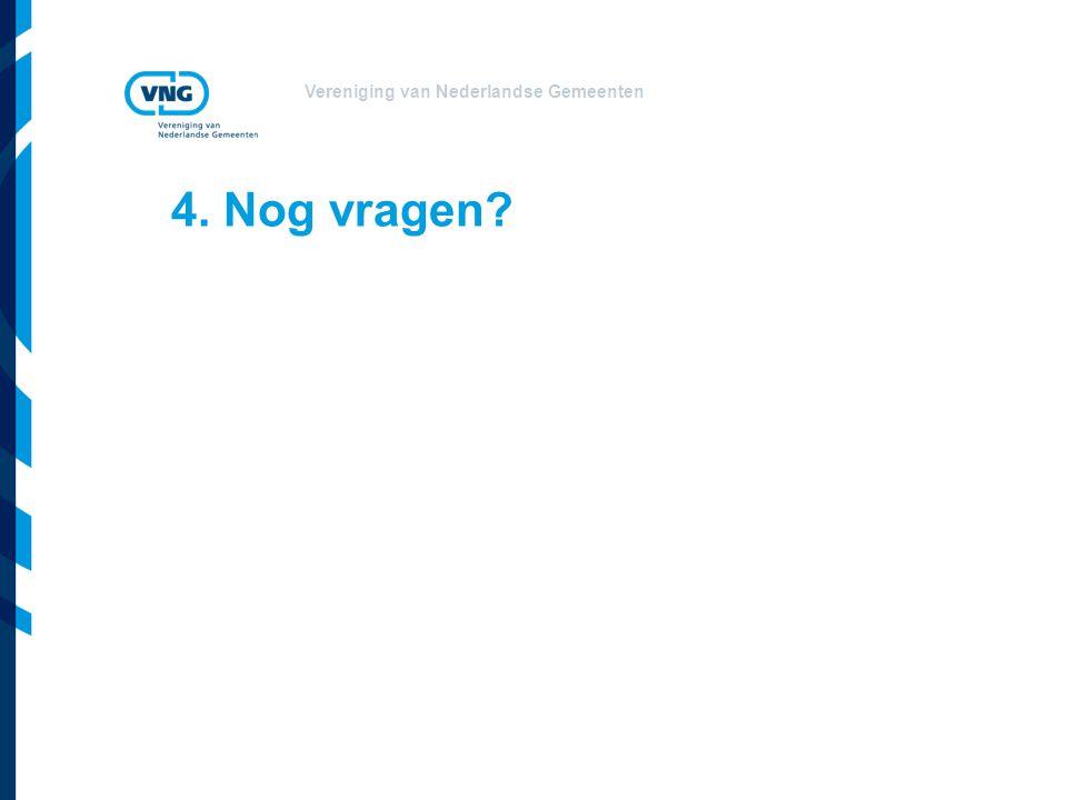 Vereniging van Nederlandse Gemeenten 4. Nog vragen?