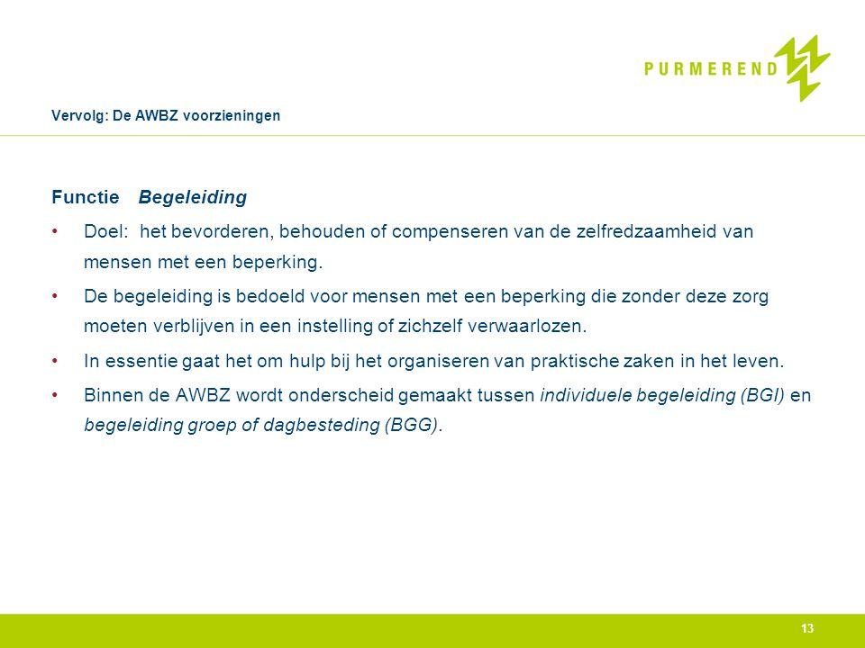 Vervolg: De AWBZ voorzieningen FunctieBegeleiding •Doel: het bevorderen, behouden of compenseren van de zelfredzaamheid van mensen met een beperking.