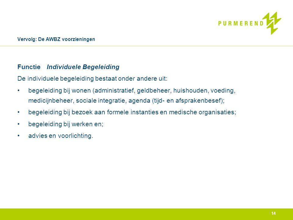 Vervolg: De AWBZ voorzieningen FunctieIndividuele Begeleiding De individuele begeleiding bestaat onder andere uit: • begeleiding bij wonen (administra