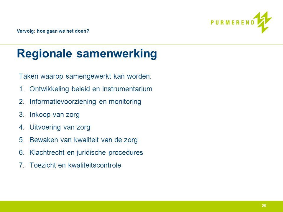 Taken waarop samengewerkt kan worden: 1.Ontwikkeling beleid en instrumentarium 2.Informatievoorziening en monitoring 3.Inkoop van zorg 4.Uitvoering va