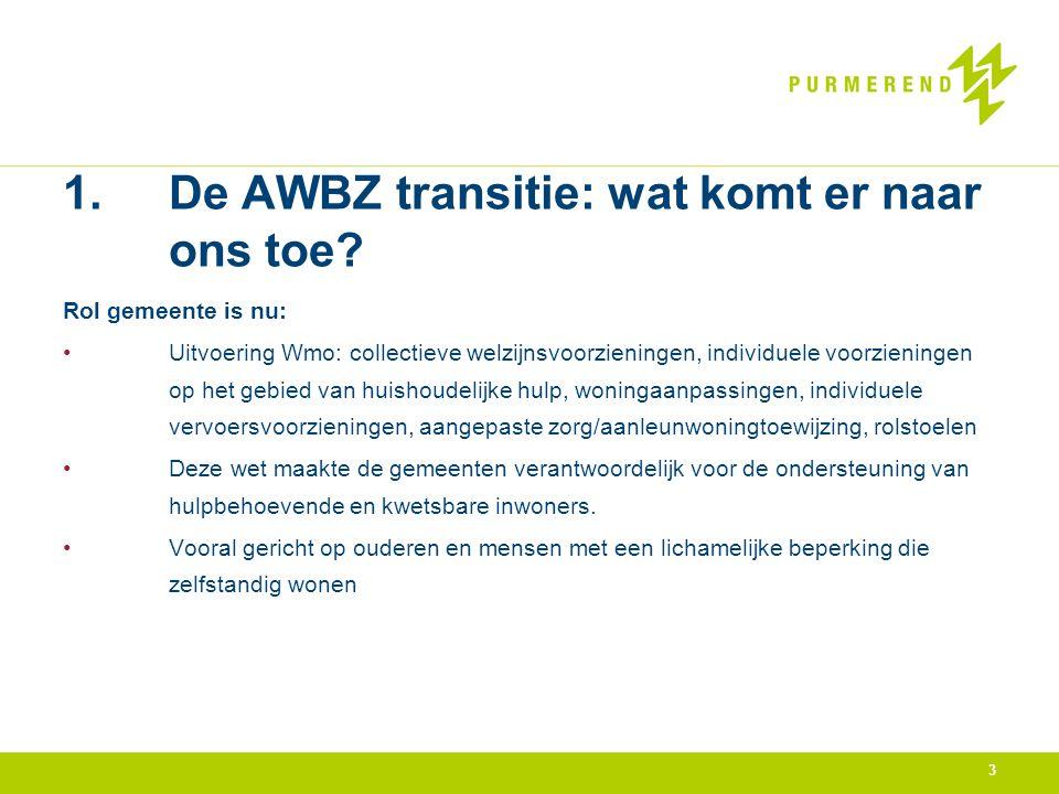 1. De AWBZ transitie: wat komt er naar ons toe? Rol gemeente is nu: • Uitvoering Wmo: collectieve welzijnsvoorzieningen, individuele voorzieningen op