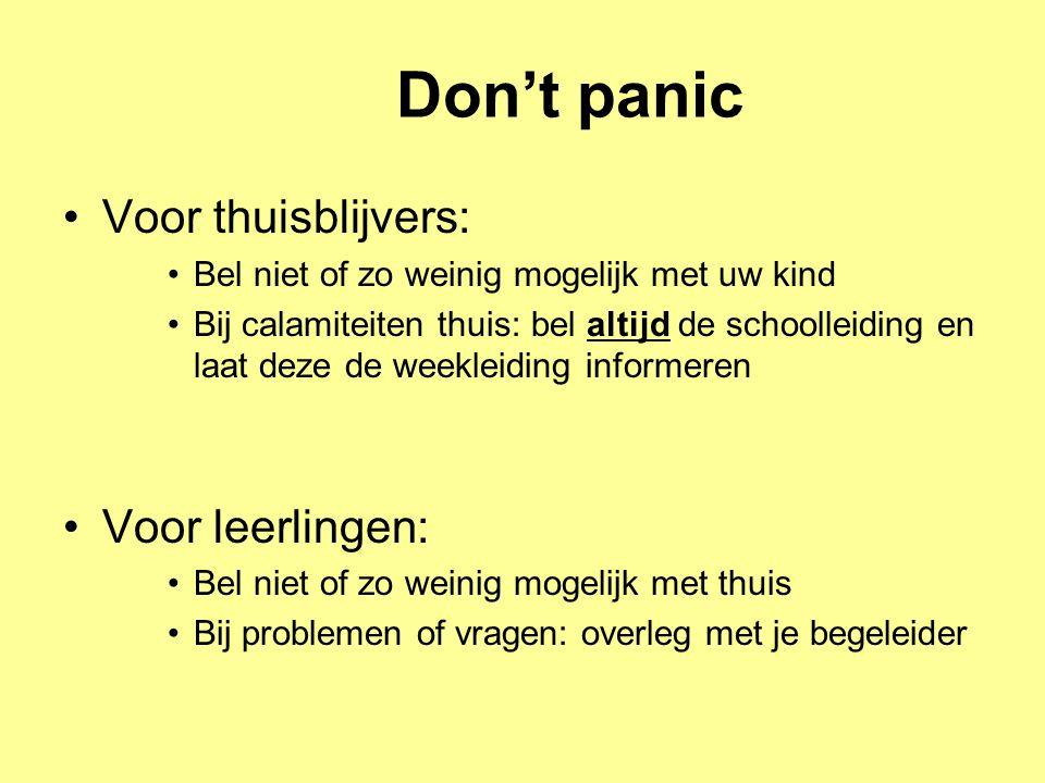 Don't panic •Voor thuisblijvers: •Bel niet of zo weinig mogelijk met uw kind •Bij calamiteiten thuis: bel altijd de schoolleiding en laat deze de week