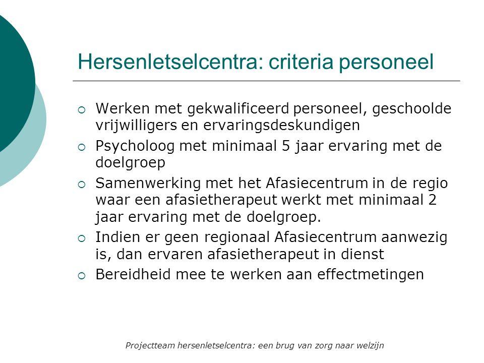Hersenletselcentra: criteria personeel  Werken met gekwalificeerd personeel, geschoolde vrijwilligers en ervaringsdeskundigen  Psycholoog met minima
