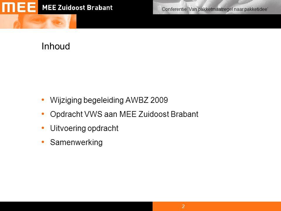 3 Conferentie 'Van pakketmaatregel naar pakketidee' Begeleiding vanuit de AWBZ pakketmaatregel 2009 • Functie begeleiding (BG) komt in plaats van OB en AB.