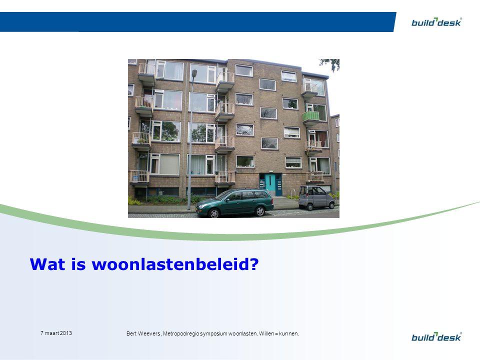 Wat is woonlastenbeleid? 7 maart 2013 Bert Weevers, Metropoolregio symposium woonlasten. Willen = kunnen.