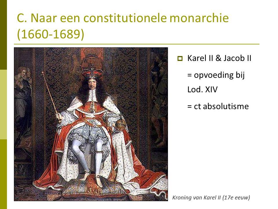 C. Naar een constitutionele monarchie (1660-1689)  Karel II & Jacob II = opvoeding bij Lod. XIV = ct absolutisme Kroning van Karel II (17e eeuw)