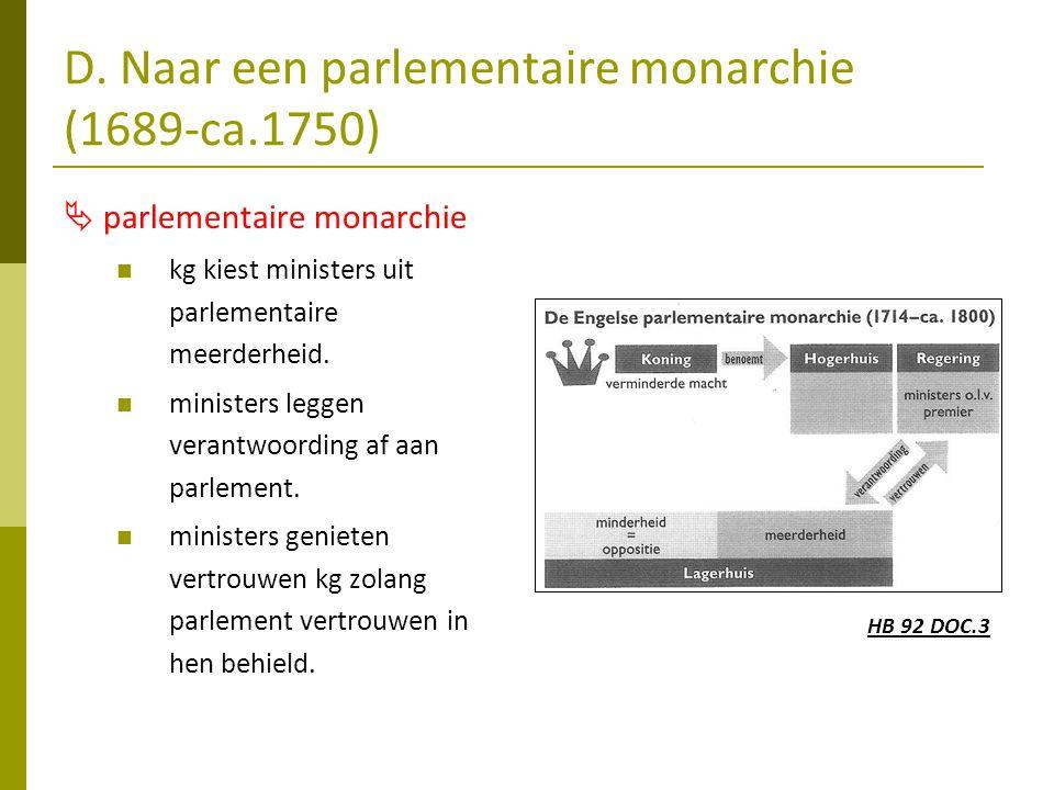 D. Naar een parlementaire monarchie (1689-ca.1750)  parlementaire monarchie  kg kiest ministers uit parlementaire meerderheid.  ministers leggen ve