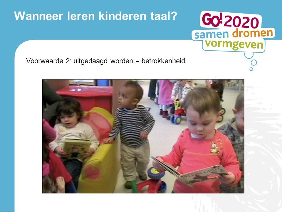Wanneer leren kinderen taal? Voorwaarde 2: uitgedaagd w. = betrokkenheid Voorwaarde 2: uitgedaagd worden = betrokkenheid uitgedaagd w. = betrokkenheid