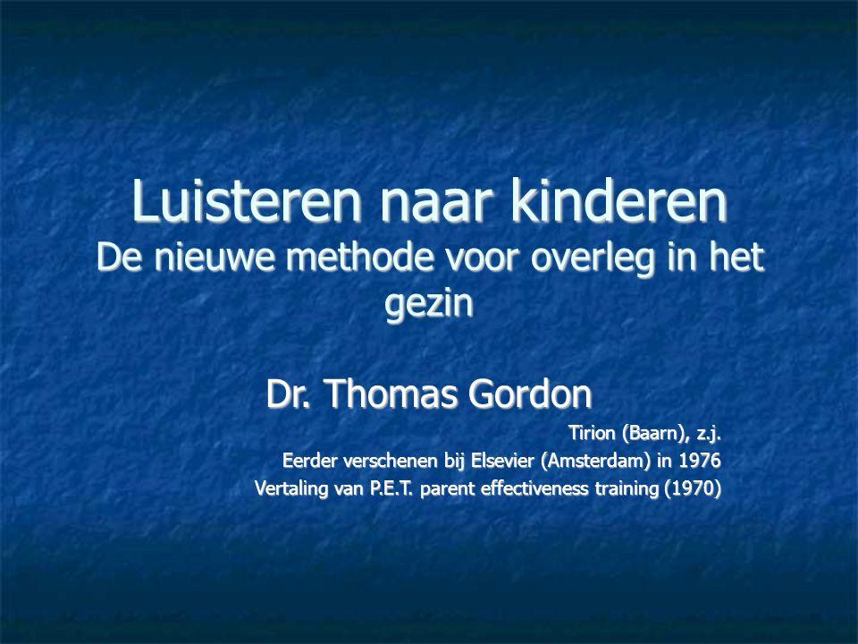 Luisteren naar kinderen De nieuwe methode voor overleg in het gezin Dr. Thomas Gordon Tirion (Baarn), z.j. Eerder verschenen bij Elsevier (Amsterdam)
