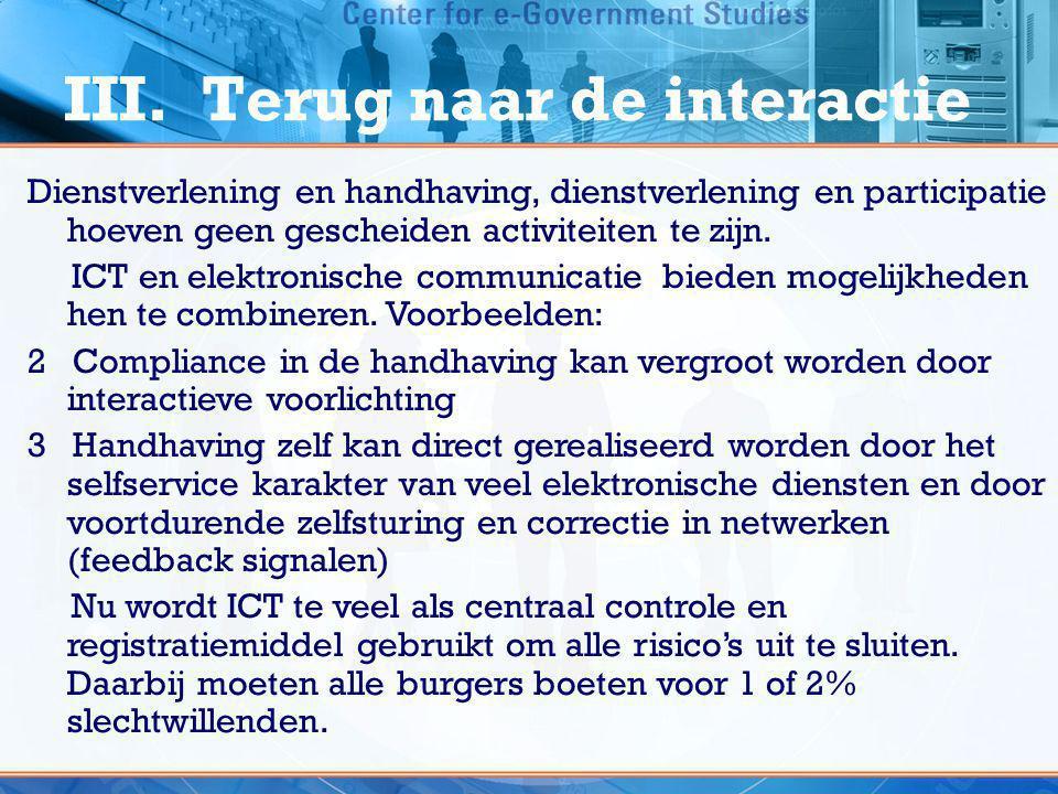 III. Terug naar de interactie Dienstverlening en handhaving, dienstverlening en participatie hoeven geen gescheiden activiteiten te zijn. ICT en elekt