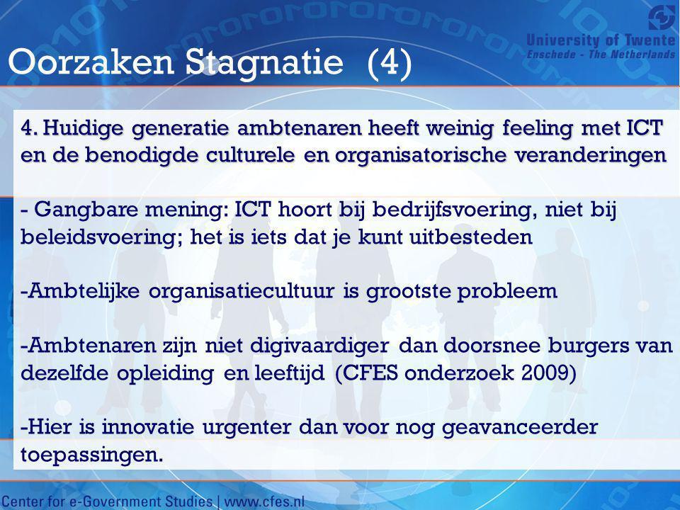 Oorzaken Stagnatie (4) 4. Huidige generatie ambtenaren heeft weinig feeling met ICT en de benodigde culturele en organisatorische veranderingen - Gang