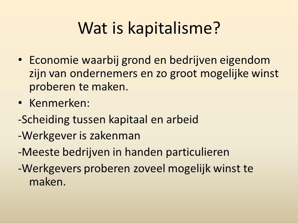 Wat is kapitalisme? • Economie waarbij grond en bedrijven eigendom zijn van ondernemers en zo groot mogelijke winst proberen te maken. • Kenmerken: -S
