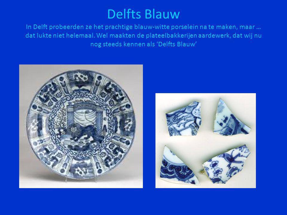 Delfts Blauw In Delft probeerden ze het prachtige blauw-witte porselein na te maken, maar … dat lukte niet helemaal. Wel maakten de plateelbakkerijen