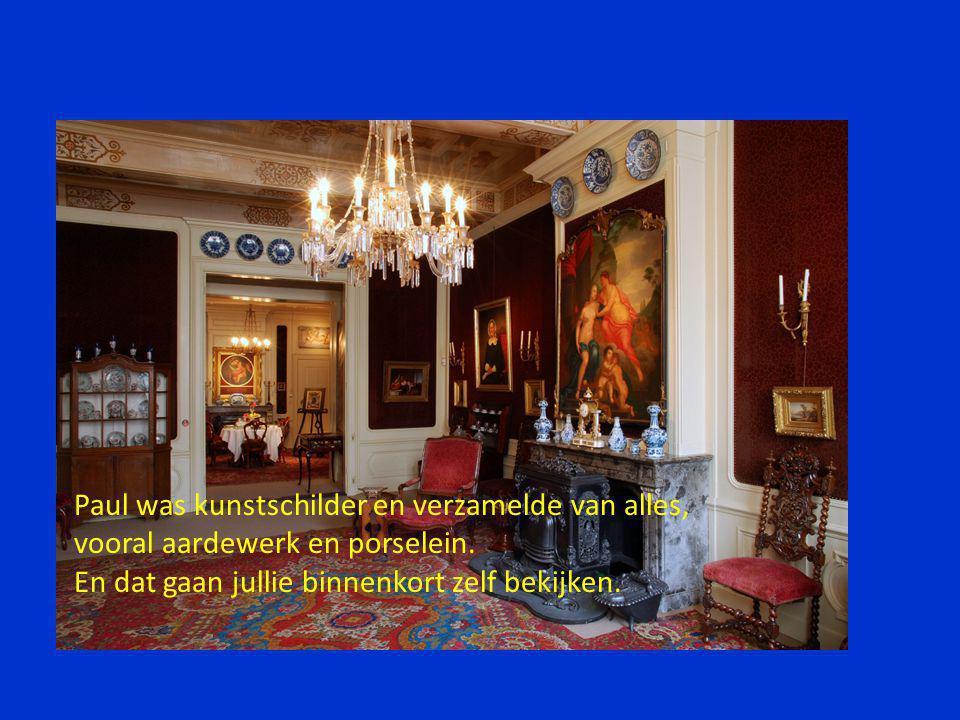Paul was kunstschilder en verzamelde van alles, vooral aardewerk en porselein. En dat gaan jullie binnenkort zelf bekijken.