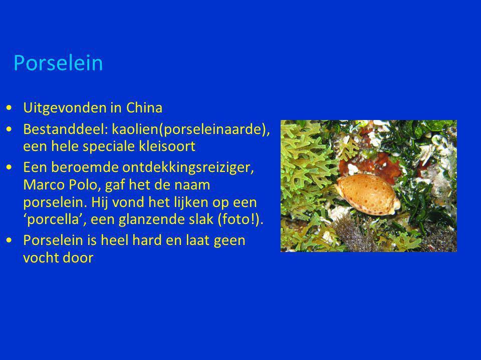 Porselein •Uitgevonden in China •Bestanddeel: kaolien(porseleinaarde), een hele speciale kleisoort •Een beroemde ontdekkingsreiziger, Marco Polo, gaf