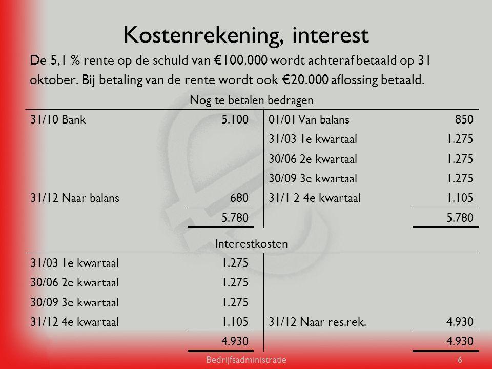 Bedrijfsadministratie6 Kostenrekening, interest De 5,1 % rente op de schuld van €100.000 wordt achteraf betaald op 31 oktober. Bij betaling van de ren