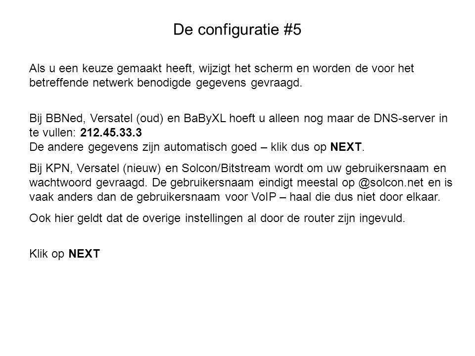 De configuratie #5 Als u een keuze gemaakt heeft, wijzigt het scherm en worden de voor het betreffende netwerk benodigde gegevens gevraagd. Bij BBNed,