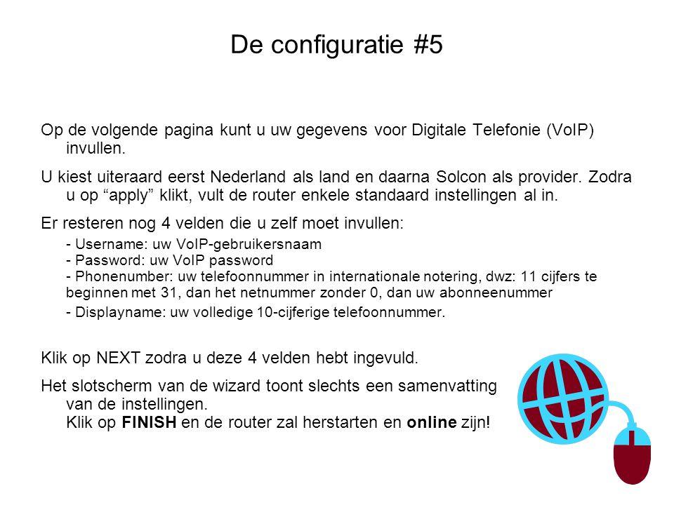De configuratie #5 Op de volgende pagina kunt u uw gegevens voor Digitale Telefonie (VoIP) invullen. U kiest uiteraard eerst Nederland als land en daa
