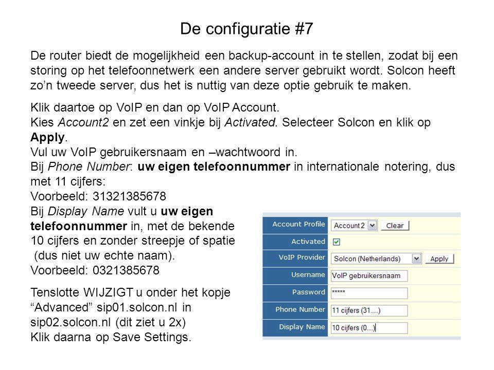 De configuratie #7 De router biedt de mogelijkheid een backup-account in te stellen, zodat bij een storing op het telefoonnetwerk een andere server ge