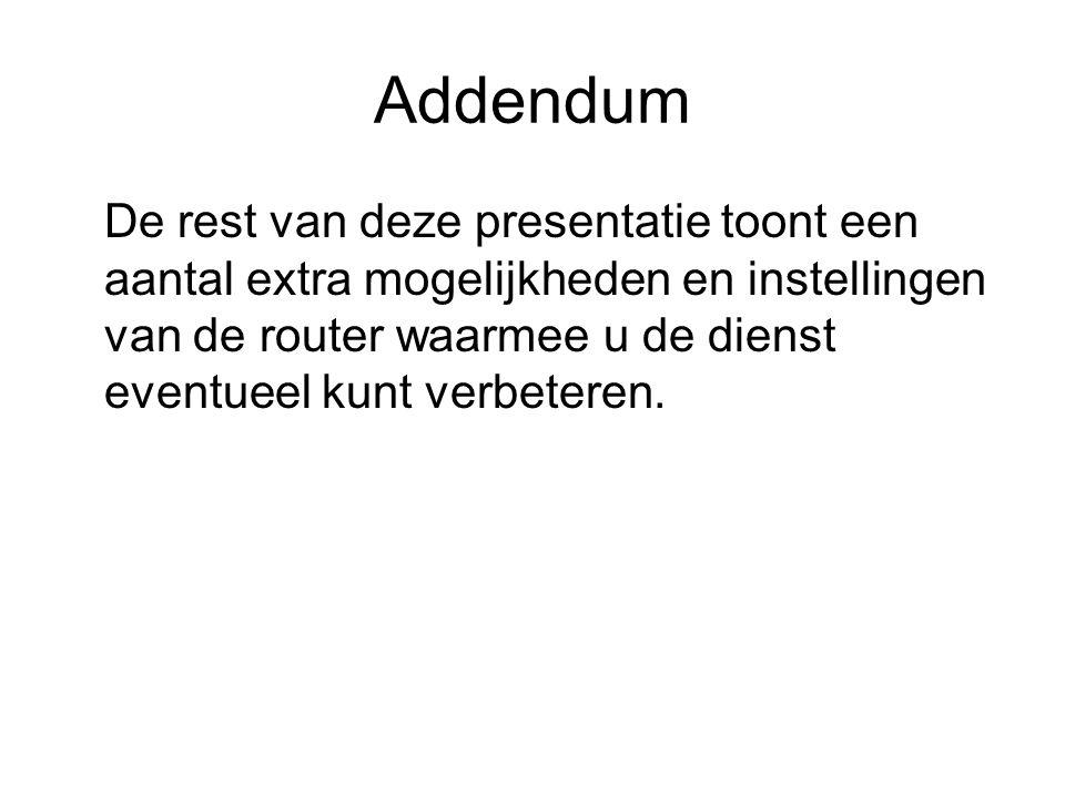 Addendum De rest van deze presentatie toont een aantal extra mogelijkheden en instellingen van de router waarmee u de dienst eventueel kunt verbeteren
