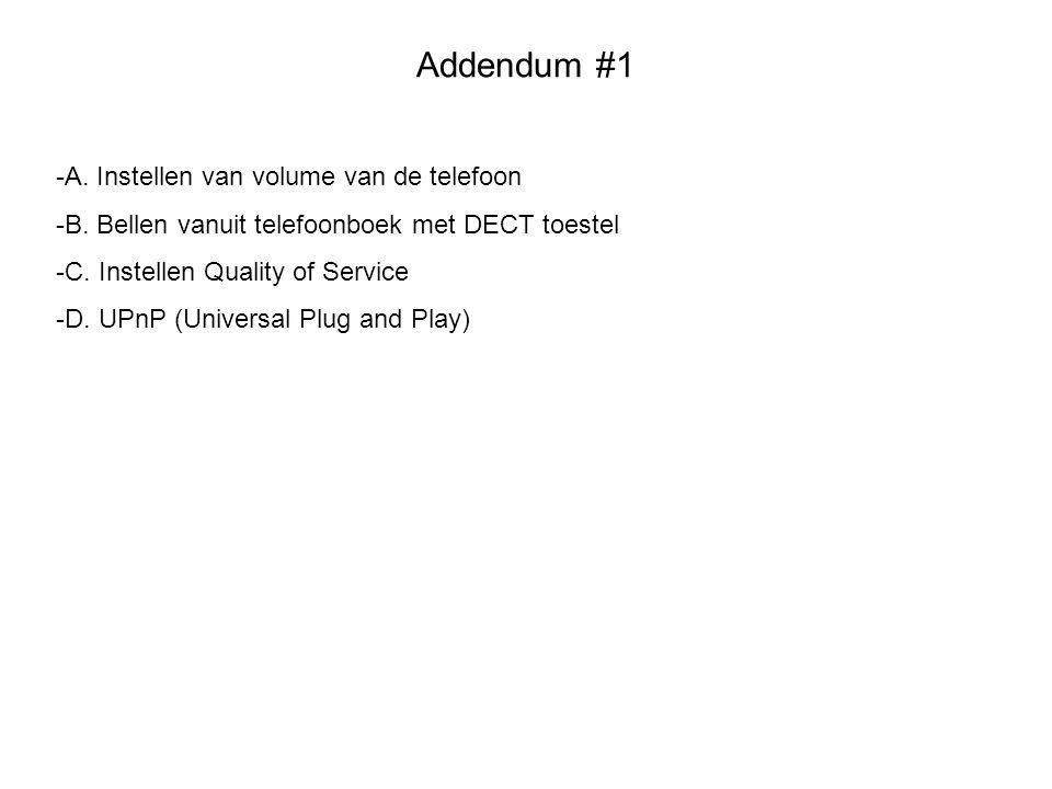 Addendum #1 -A. Instellen van volume van de telefoon -B. Bellen vanuit telefoonboek met DECT toestel -C. Instellen Quality of Service -D. UPnP (Univer