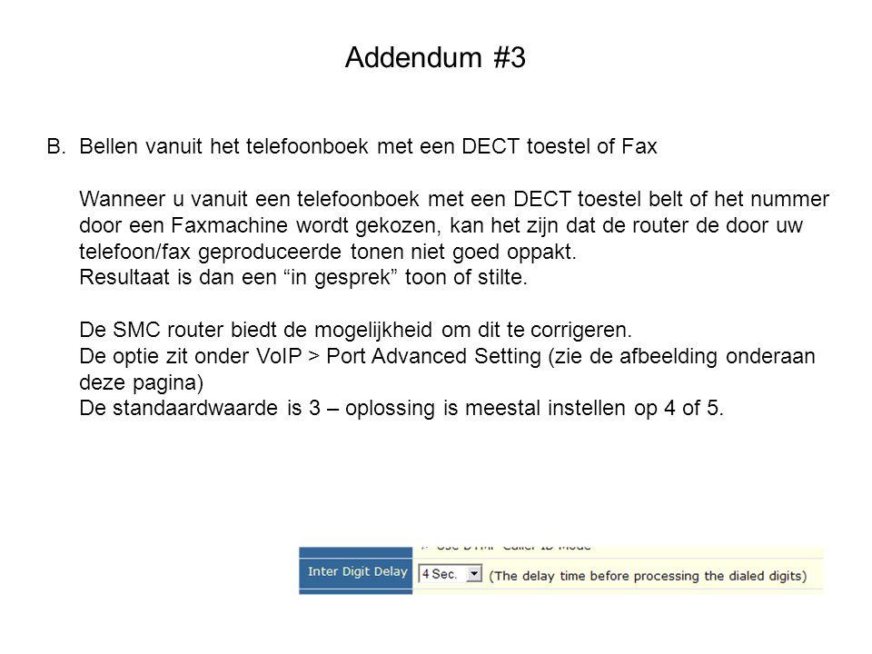 Addendum #3 B.Bellen vanuit het telefoonboek met een DECT toestel of Fax Wanneer u vanuit een telefoonboek met een DECT toestel belt of het nummer doo
