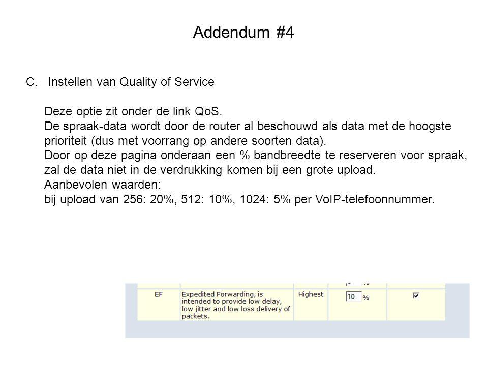 Addendum #4 C. Instellen van Quality of Service Deze optie zit onder de link QoS. De spraak-data wordt door de router al beschouwd als data met de hoo