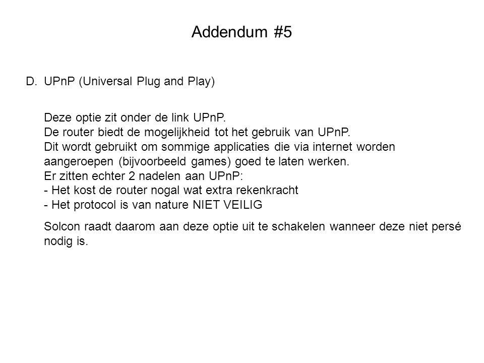 Addendum #5 D.UPnP (Universal Plug and Play) Deze optie zit onder de link UPnP. De router biedt de mogelijkheid tot het gebruik van UPnP. Dit wordt ge