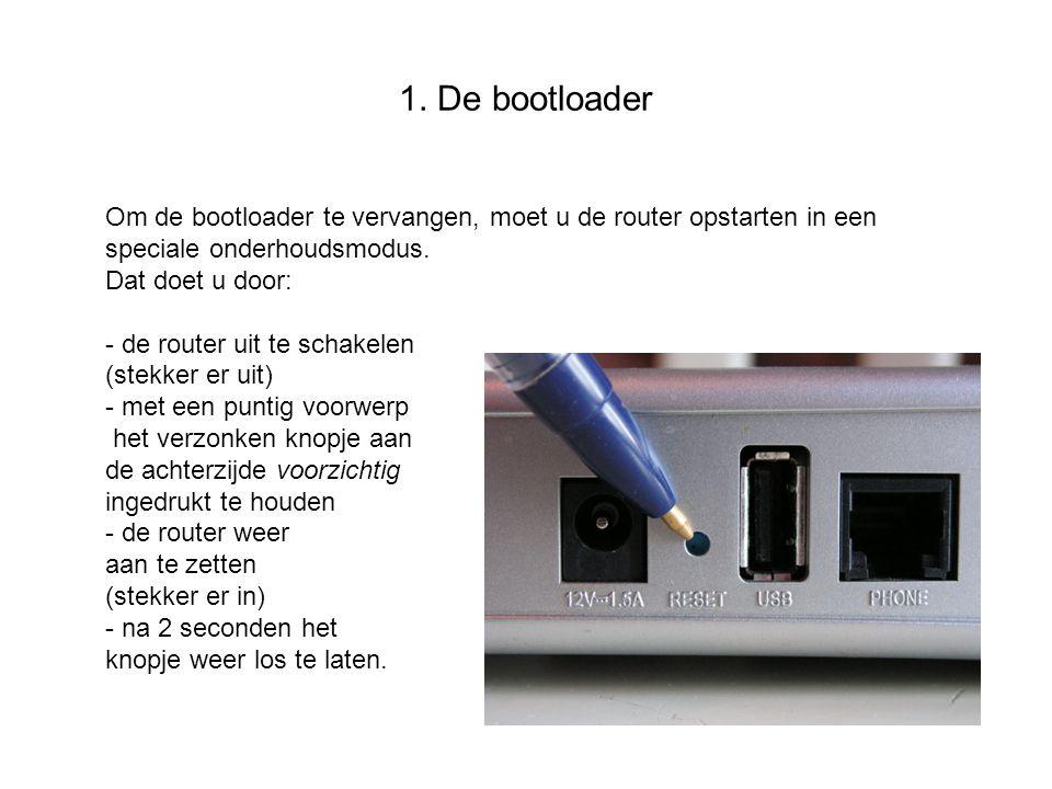 1. De bootloader Om de bootloader te vervangen, moet u de router opstarten in een speciale onderhoudsmodus. Dat doet u door: - de router uit te schake