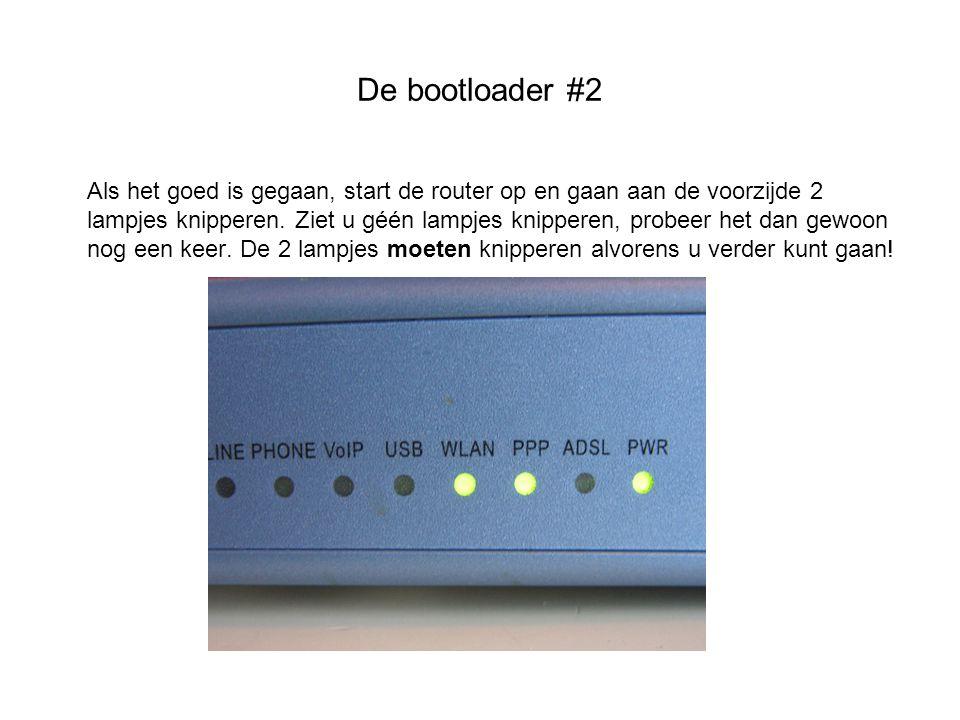 De bootloader #2 Als het goed is gegaan, start de router op en gaan aan de voorzijde 2 lampjes knipperen. Ziet u géén lampjes knipperen, probeer het d
