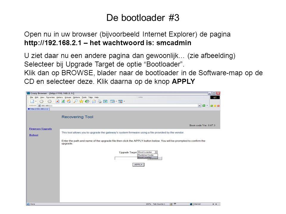 De bootloader #3 Open nu in uw browser (bijvoorbeeld Internet Explorer) de pagina http://192.168.2.1 – het wachtwoord is: smcadmin U ziet daar nu een