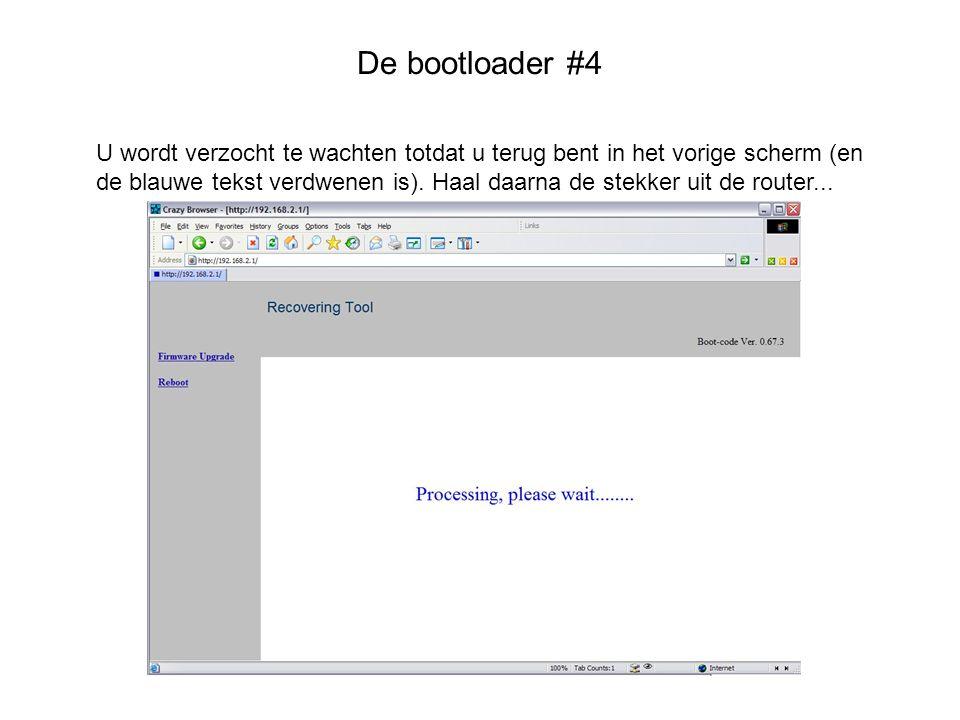 De bootloader #4 U wordt verzocht te wachten totdat u terug bent in het vorige scherm (en de blauwe tekst verdwenen is). Haal daarna de stekker uit de