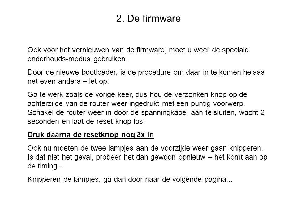 2. De firmware Ook voor het vernieuwen van de firmware, moet u weer de speciale onderhouds-modus gebruiken. Door de nieuwe bootloader, is de procedure