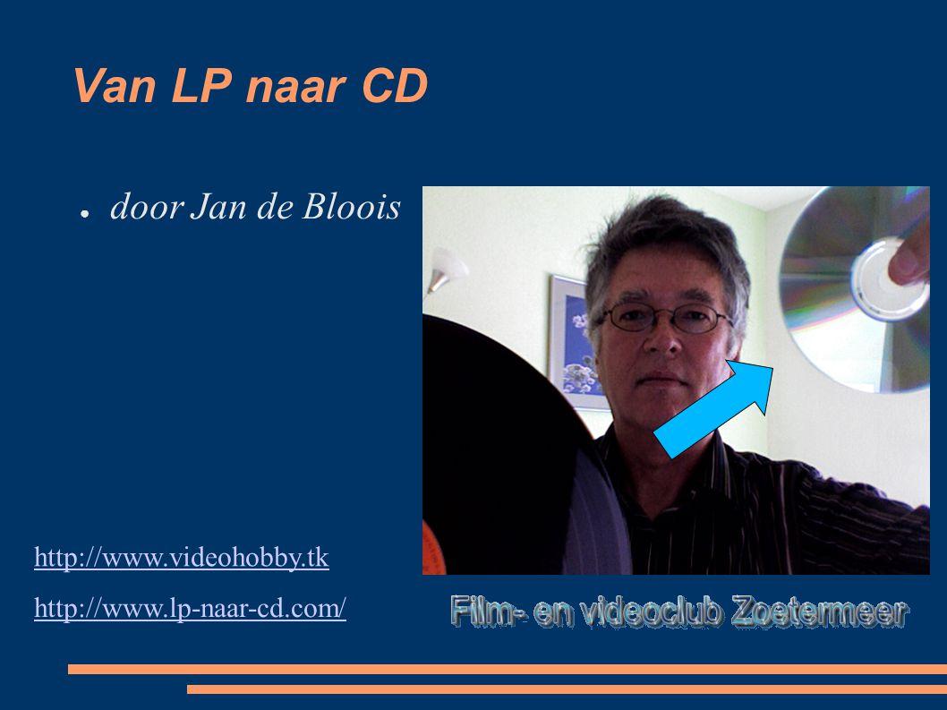 Van LP naar CD ● door Jan de Bloois http://www.lp-naar-cd.com/ http://www.videohobby.tk