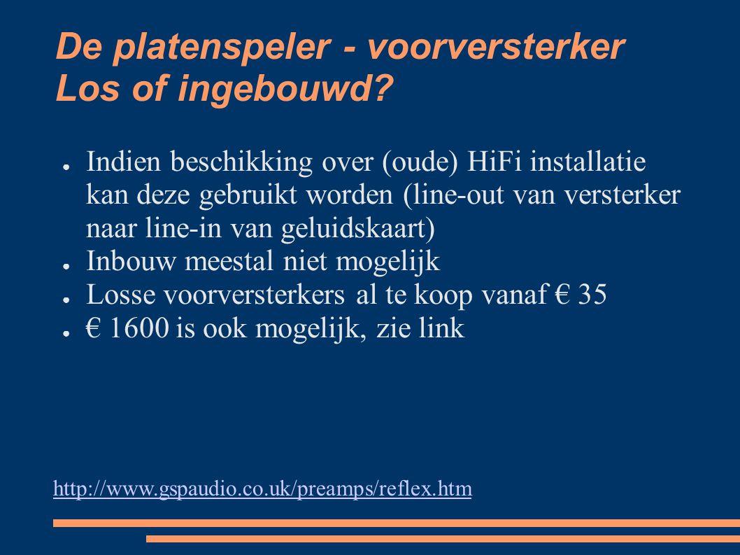 De platenspeler - voorversterker Los of ingebouwd? ● Indien beschikking over (oude) HiFi installatie kan deze gebruikt worden (line-out van versterker