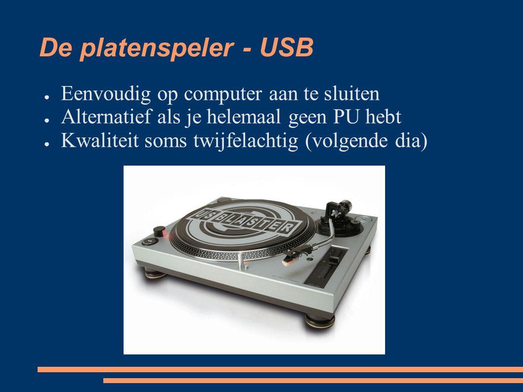 De platenspeler - USB ● Eenvoudig op computer aan te sluiten ● Alternatief als je helemaal geen PU hebt ● Kwaliteit soms twijfelachtig (volgende dia)
